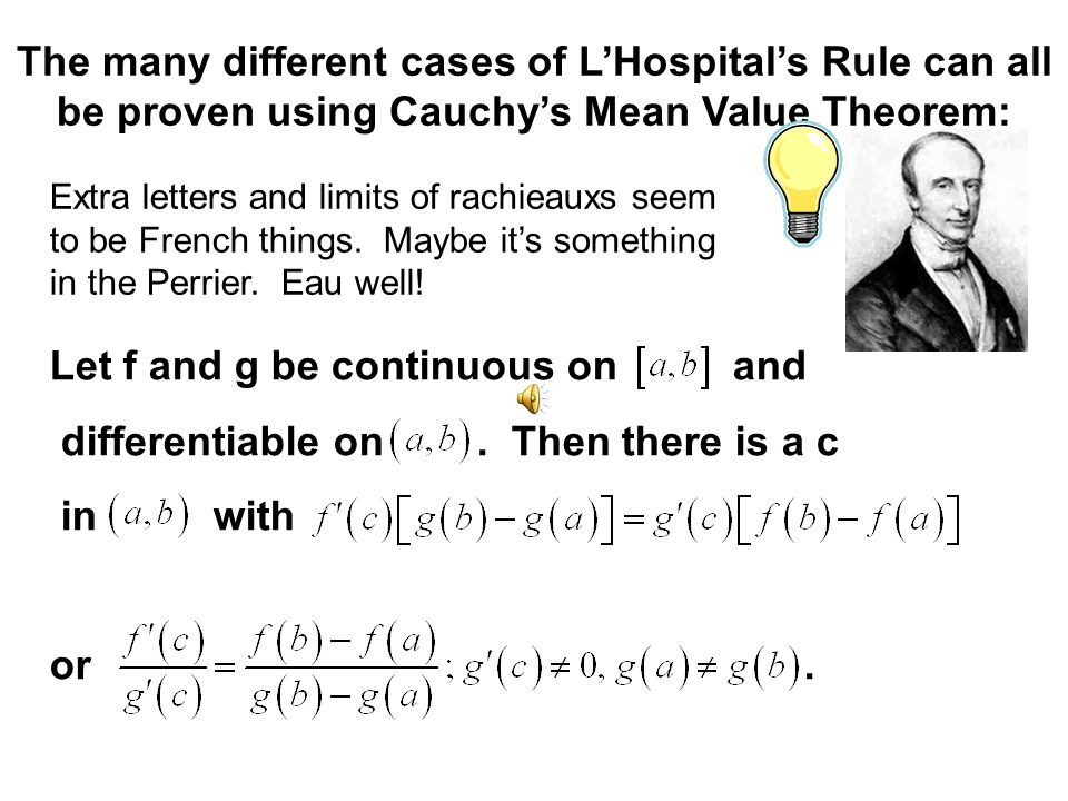 Here's a correct statement of L'Hospital's Rule: Let a be a real number or and I an open interval which contains a or has a as an endpoint. If or, and