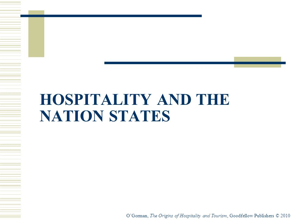 O'Gorman, The Origins of Hospitality and Tourism, Goodfellow Publishers © 2010 HOSPITALITY AND THE NATION STATES