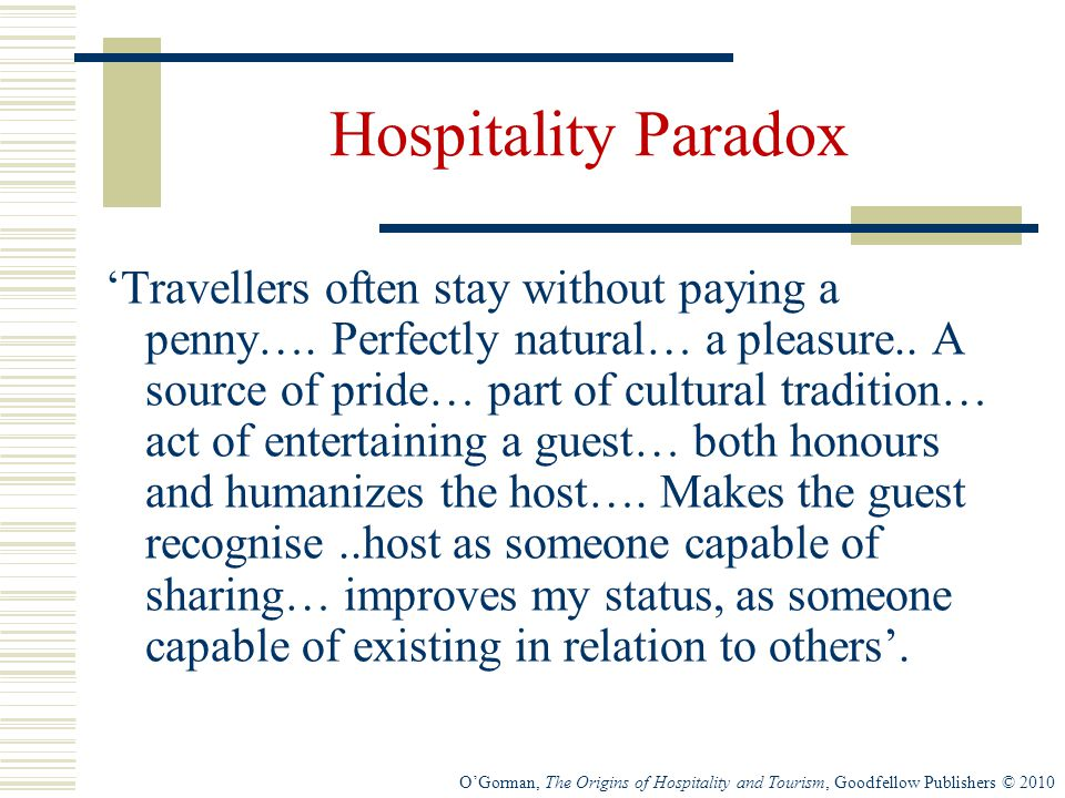 O'Gorman, The Origins of Hospitality and Tourism, Goodfellow Publishers © 2010 Hospitality Paradox 'Travellers often stay without paying a penny….
