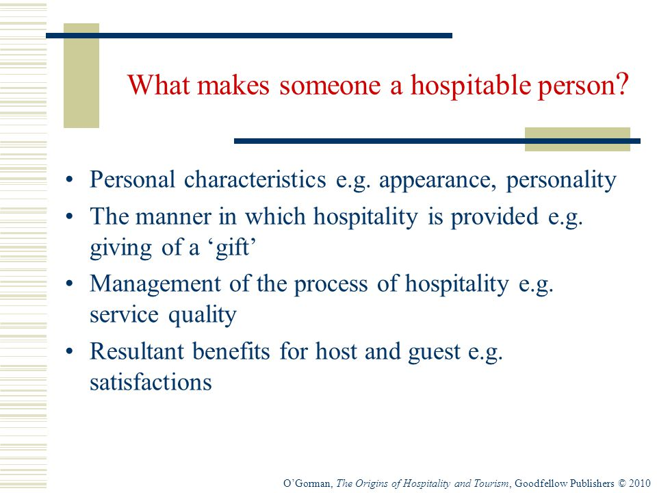 O'Gorman, The Origins of Hospitality and Tourism, Goodfellow Publishers © 2010 What makes someone a hospitable person .