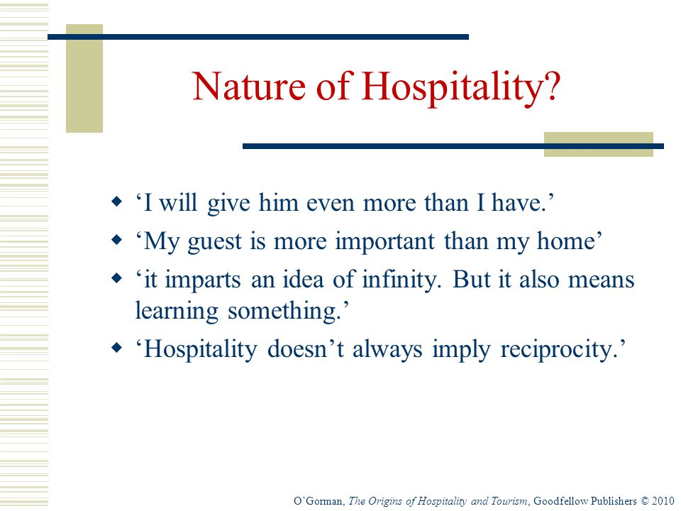 O'Gorman, The Origins of Hospitality and Tourism, Goodfellow Publishers © 2010 Nature of Hospitality.