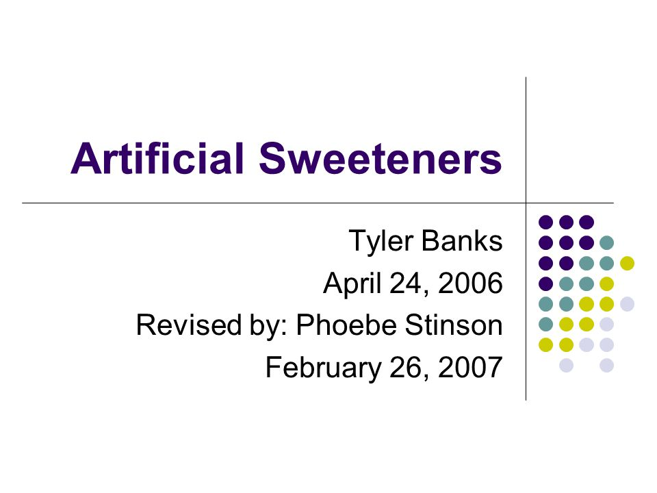 Artificial Sweeteners Tyler Banks April 24, 2006 Revised by: Phoebe Stinson February 26, 2007