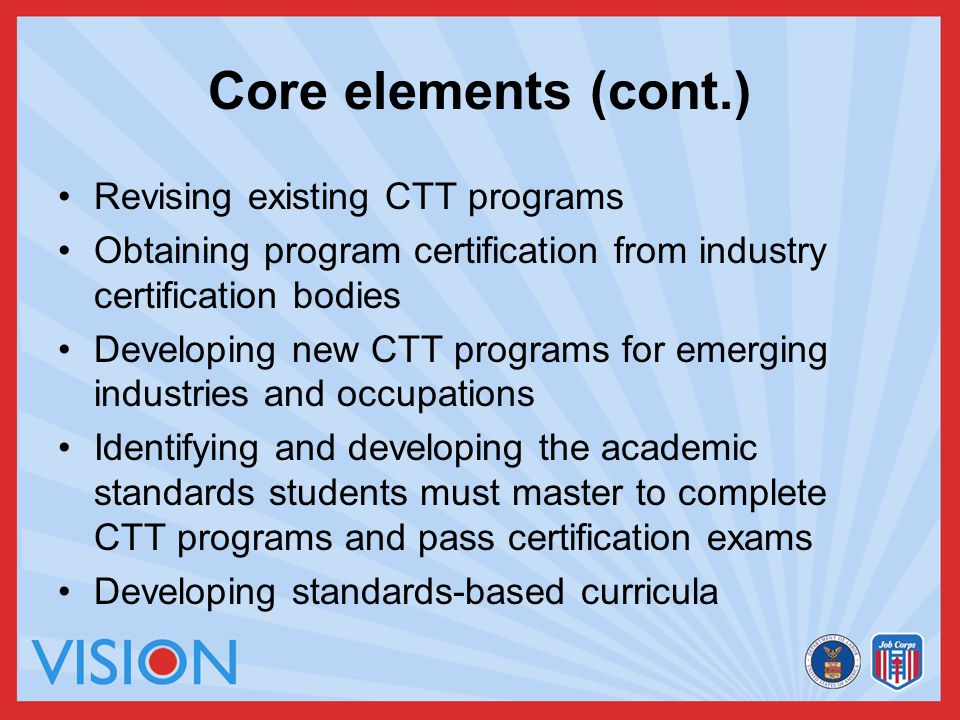 Core elements (cont.) Revising existing CTT programs Obtaining program certification from industry certification bodies Developing new CTT programs fo