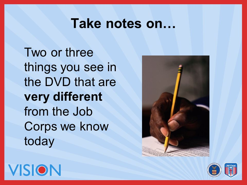 Take notes on… Two or three things you see in the DVD that are very different from the Job Corps we know today