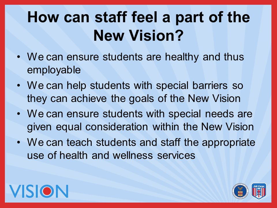 How can staff feel a part of the New Vision? We can ensure students are healthy and thus employable We can help students with special barriers so they