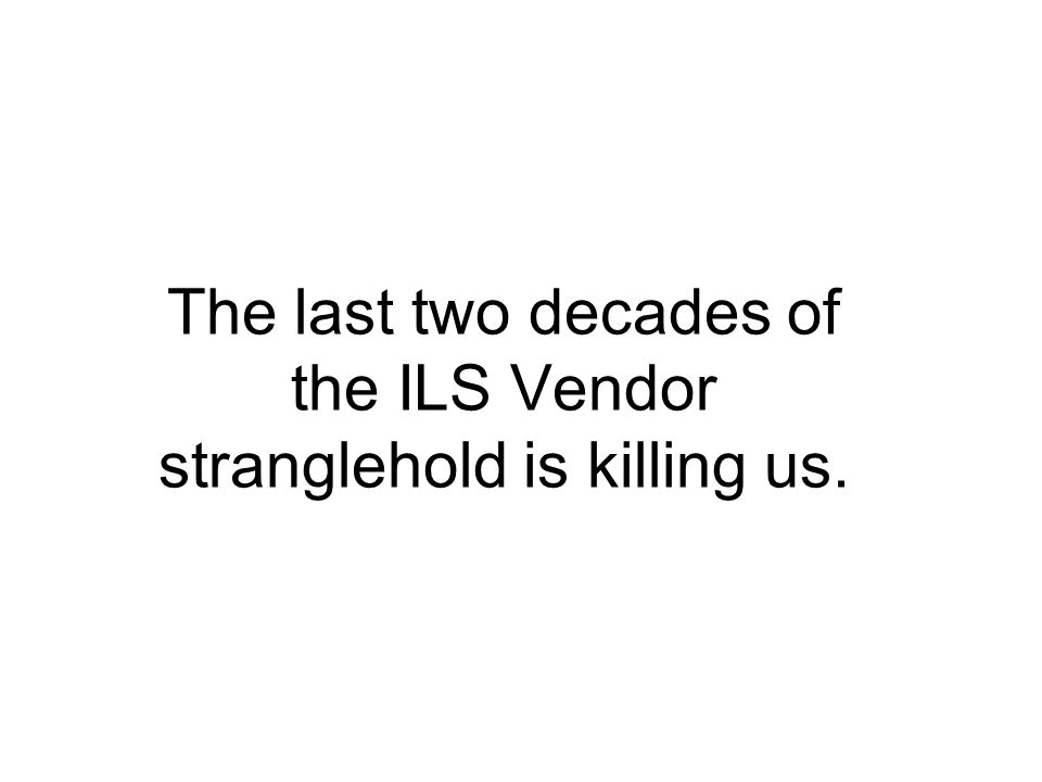 The last two decades of the ILS Vendor stranglehold is killing us.