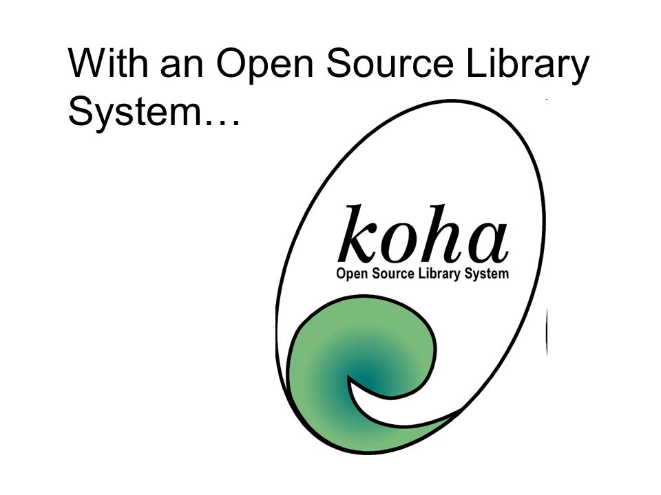 With an Open Source Library System…