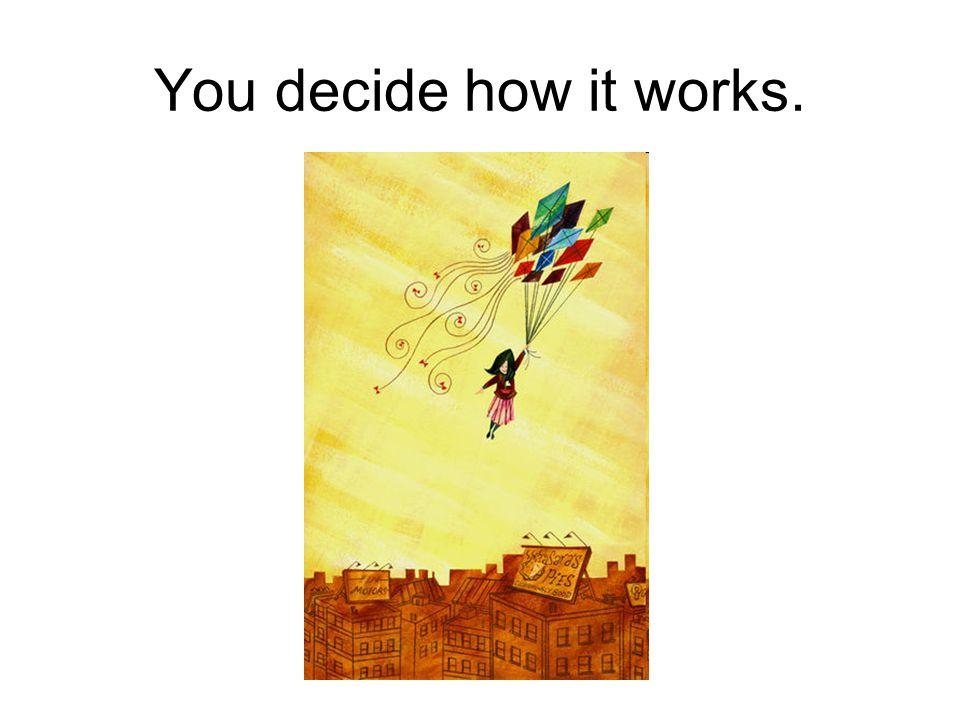 You decide how you work.