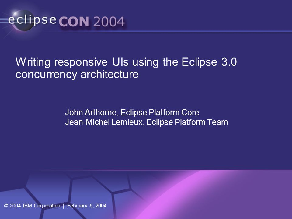 Writing responsive UIs using the Eclipse 3.0 concurrency architecture | © 2004 IBM Corporation2 What we'll cover  Overview of UI responsiveness problems in Eclipse 2.1  Underlying factors affecting responsiveness  Enumerate responsiveness problems and what we did about it  Pointers to new API classes and methods in 3.0  How to make your own plug-ins more responsive