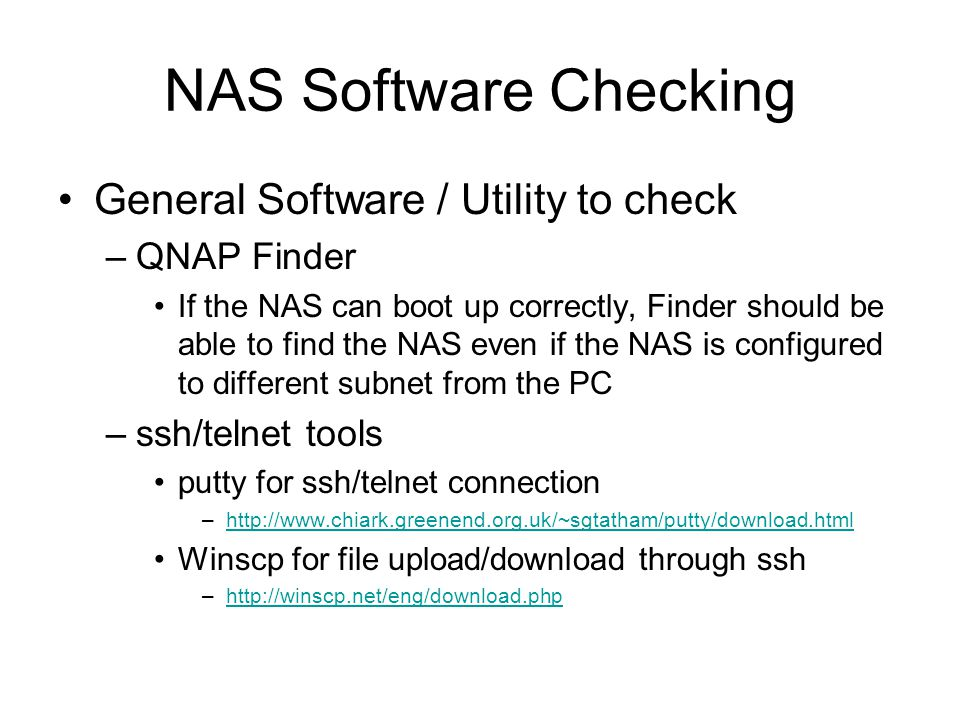 NAS Software Checking General Software / Utility to check –QNAP Finder If the NAS can boot up correctly, Finder should be able to find the NAS even if