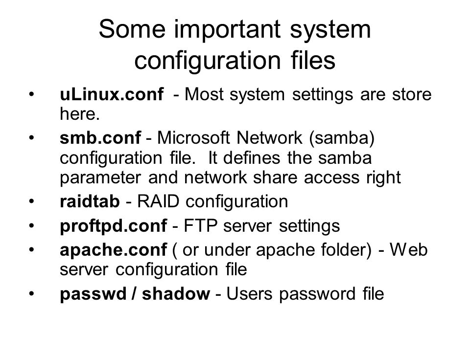 Some important system configuration files uLinux.conf - Most system settings are store here. smb.conf - Microsoft Network (samba) configuration file.