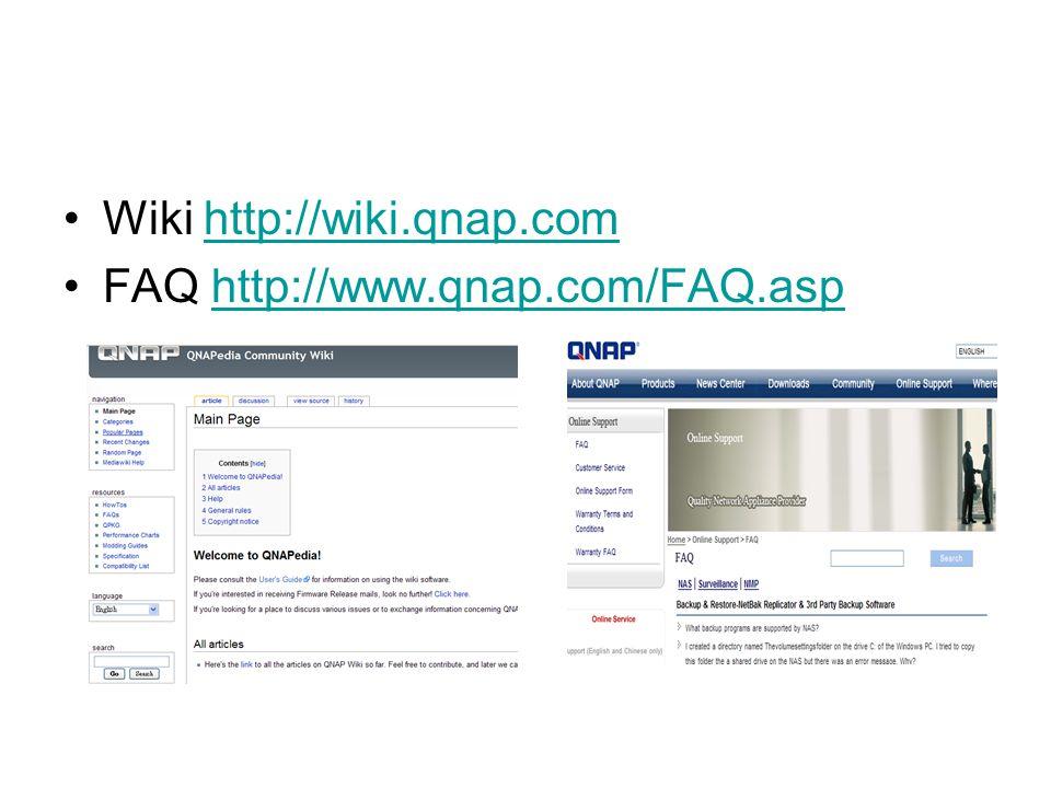 Wiki http://wiki.qnap.comhttp://wiki.qnap.com FAQ http://www.qnap.com/FAQ.asphttp://www.qnap.com/FAQ.asp