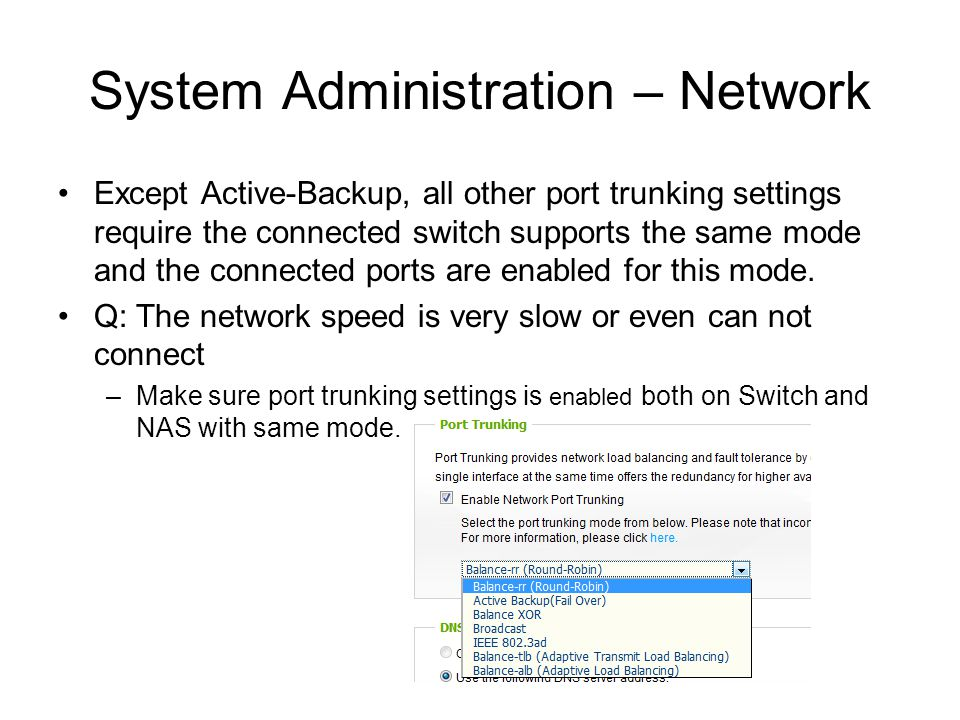 System Administration – Network Except Active-Backup, all other port trunking settings require the connected switch supports the same mode and the con