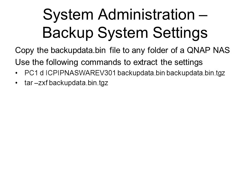 System Administration – Backup System Settings Copy the backupdata.bin file to any folder of a QNAP NAS Use the following commands to extract the sett