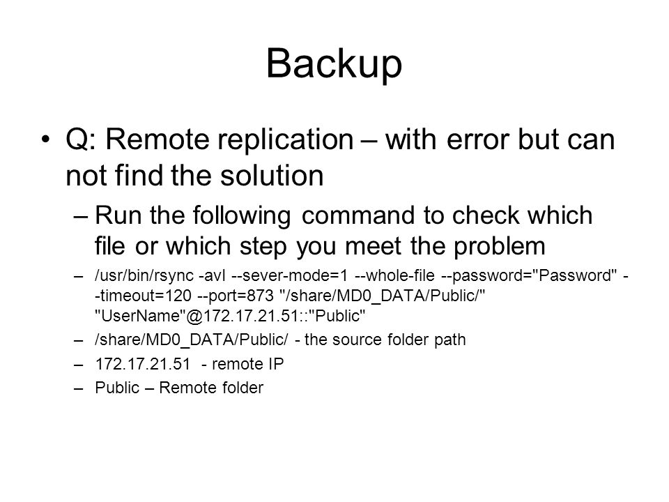 Backup Q: Remote replication – with error but can not find the solution –Run the following command to check which file or which step you meet the prob
