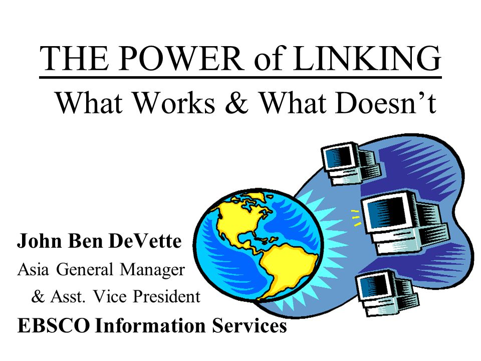 THE POWER of LINKING What Works & What Doesn't John Ben DeVette Asia General Manager & Asst.
