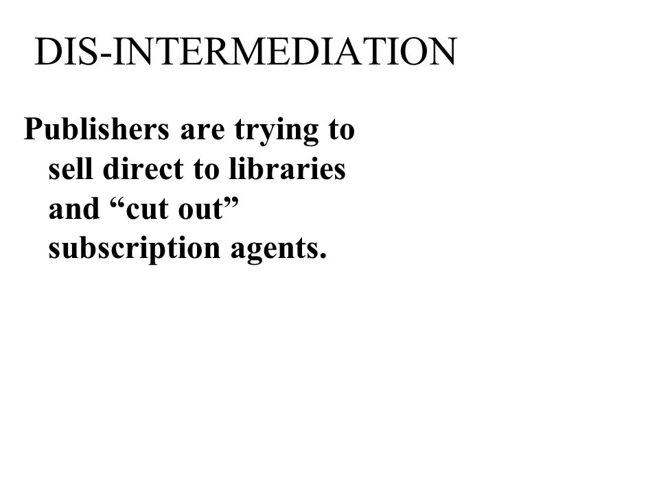 DIS-INTERMEDIATION Publishers are trying to sell direct to libraries and cut out subscription agents.