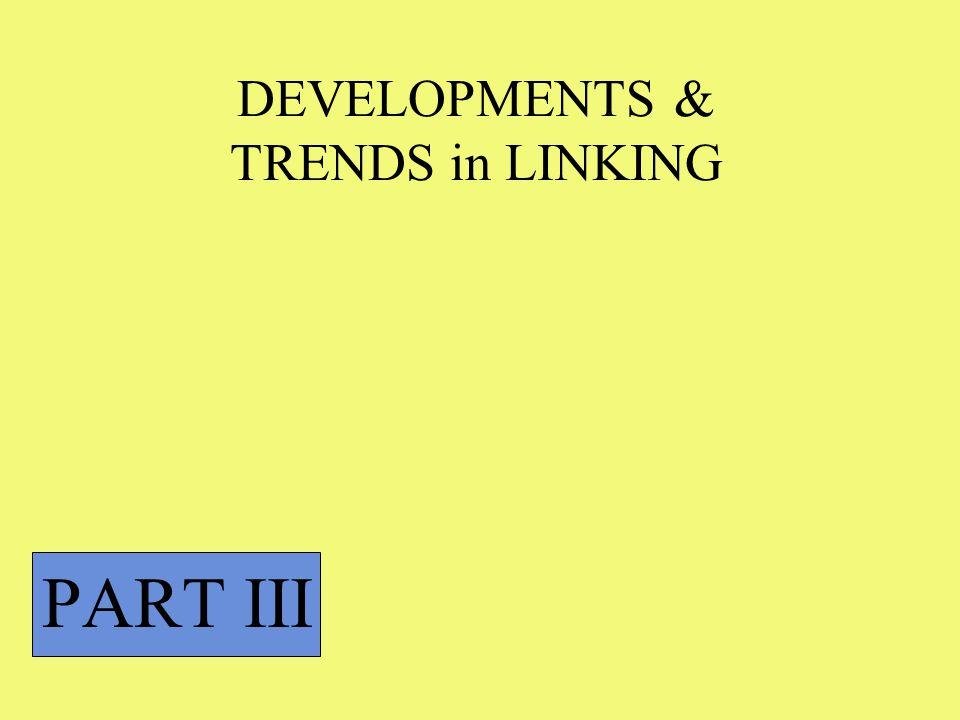 DEVELOPMENTS & TRENDS in LINKING PART III