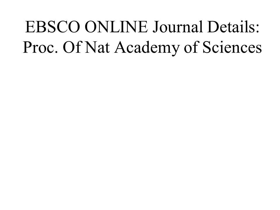 EBSCO ONLINE Journal Details: Proc. Of Nat Academy of Sciences