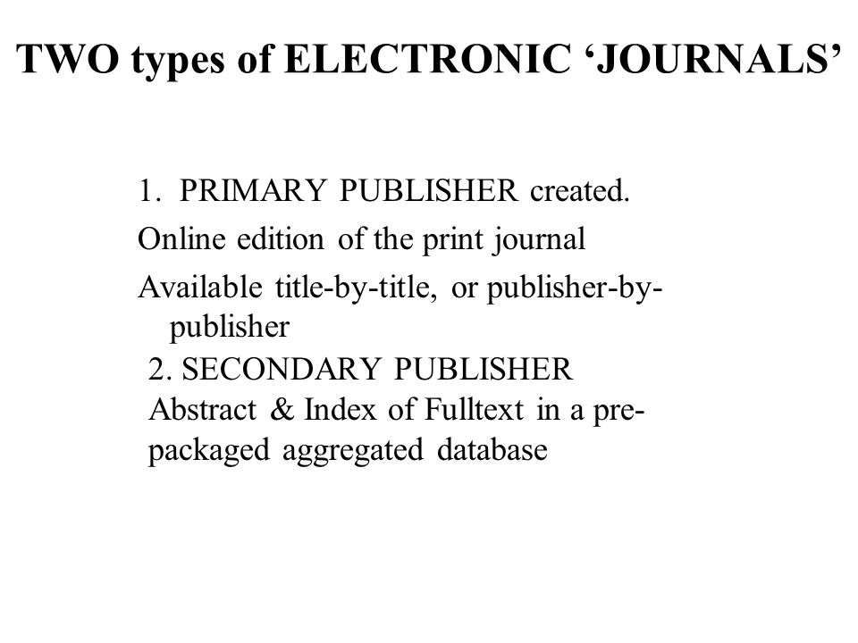 TWO types of ELECTRONIC 'JOURNALS' 1. PRIMARY PUBLISHER created.