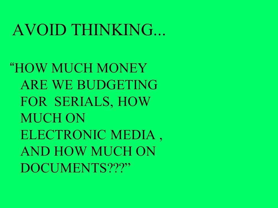 AVOID THINKING...