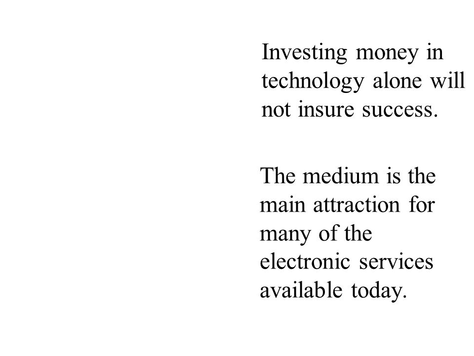Investing money in technology alone will not insure success.