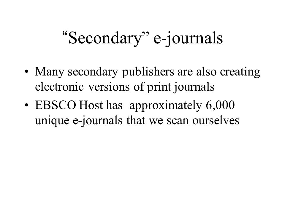 Small overlap between primary online journals and secondary e- journals 10,000 online journals + 6,000 e-journals – 2,000 overlap titles = 14,000 unique electronic titles available via the Web today.