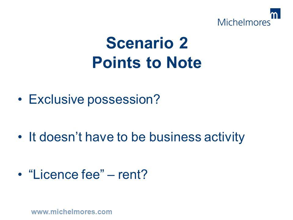 www.michelmores.com Scenario 2 Points to Note Exclusive possession.