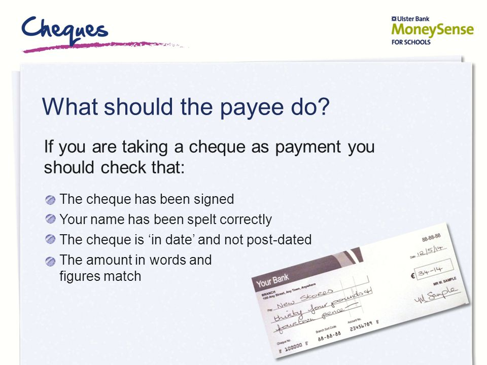 Cheque terms Blank Cheque The cheque is signed but the details are missing (no figures) Stale Cheque A cheque that is 6 months old Post-Dated Cheque A cheque that has been dated sometime in the future Open Cheque A cheque that doesn't have the payee's name on it Crossed Cheque A way of making a cheque safer by putting two parallel lines across the face of it.