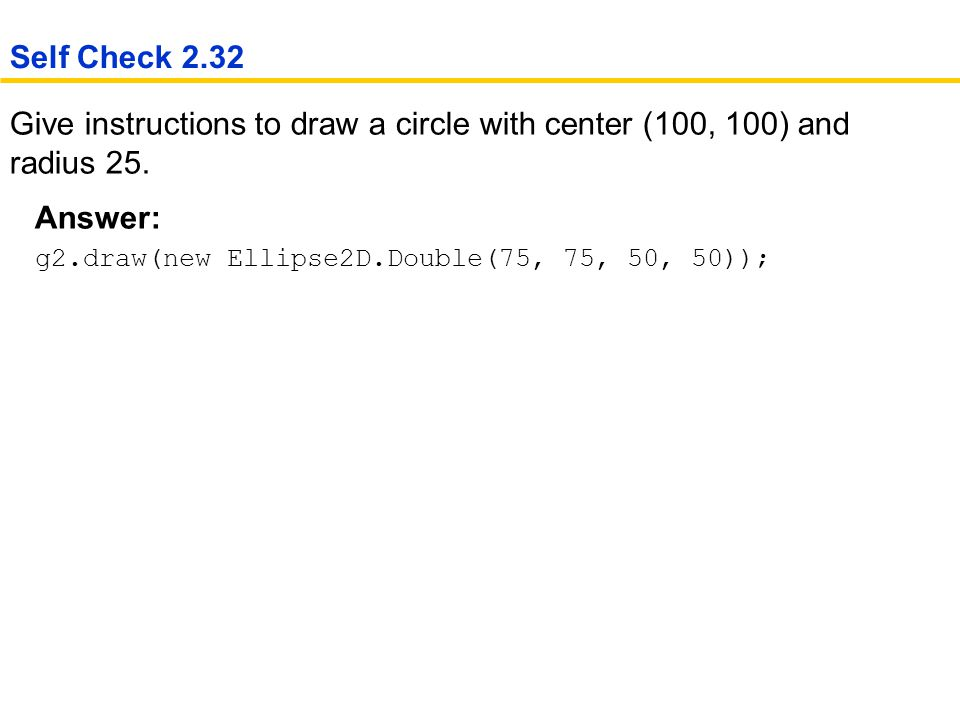 Give instructions to draw a circle with center (100, 100) and radius 25.