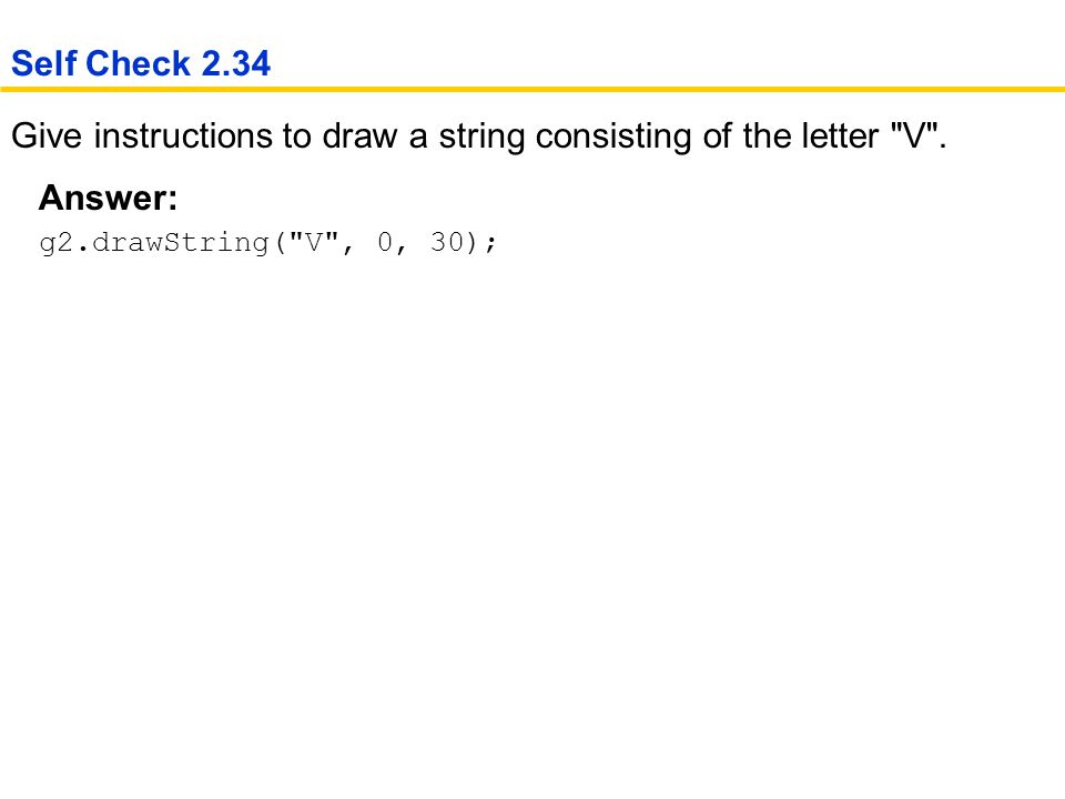 Give instructions to draw a string consisting of the letter V .