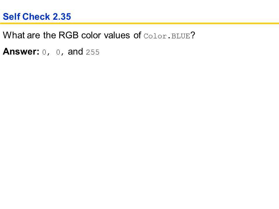 What are the RGB color values of Color.BLUE Answer: 0, 0, and 255 Self Check 2.35