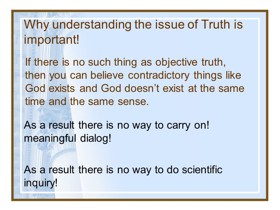 Why understanding the issue of Truth is important.