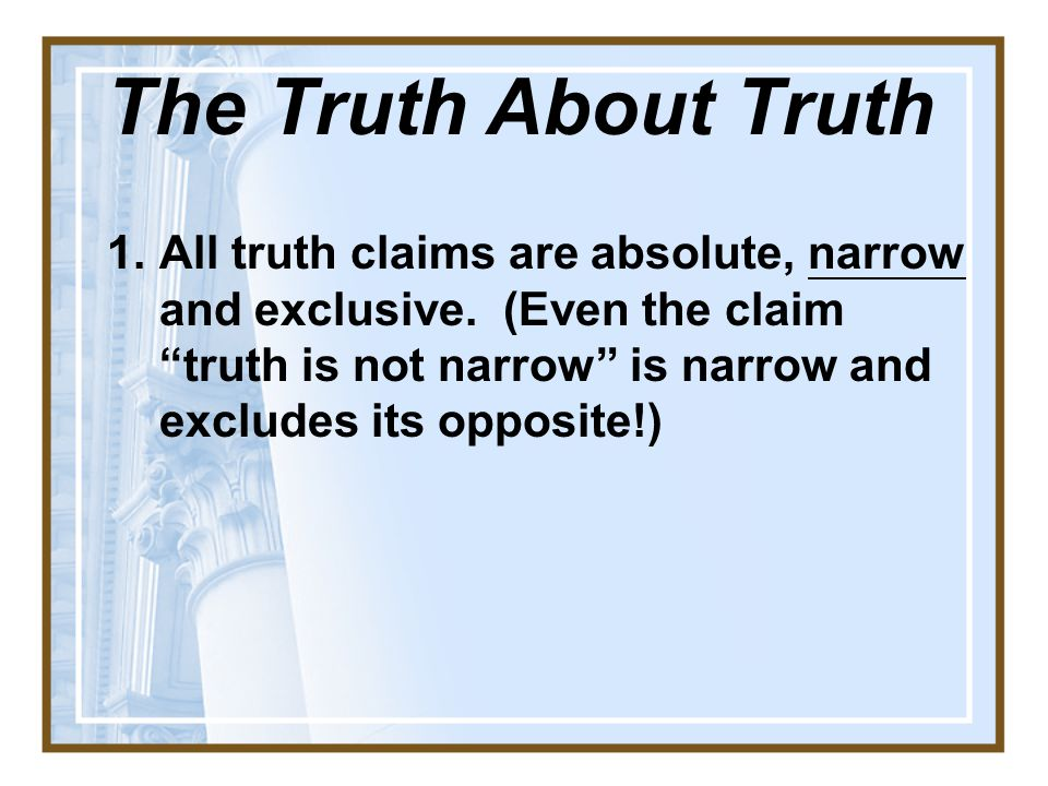 1.All truth claims are absolute, narrow and exclusive.