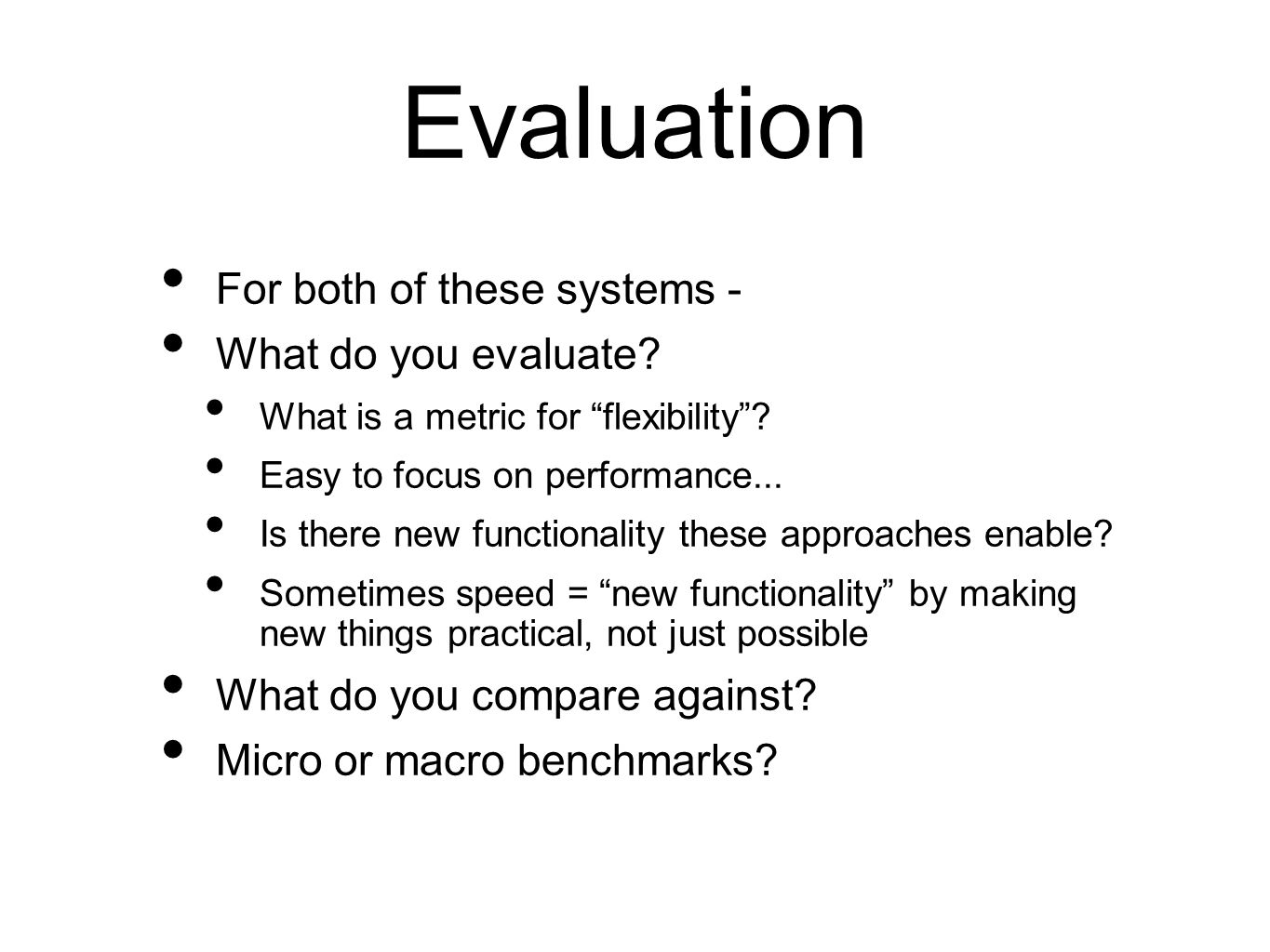 """Evaluation For both of these systems - What do you evaluate? What is a metric for """"flexibility""""? Easy to focus on performance... Is there new function"""