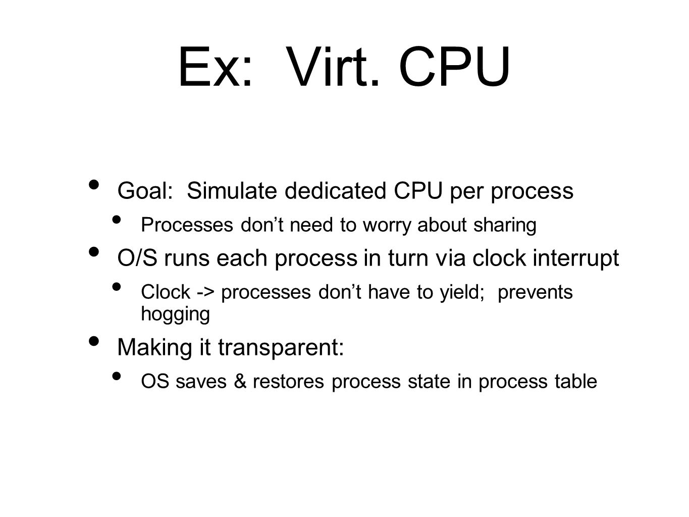 Monolithic OS Kernel is big program: process control, VM, FS, net All of kernel runs with full privilege (easy...) Good: subsystems can cooperate easily (e.g., paging & FS) Just a function call away Direct access to all phys memory & data structs if needed Bad: Complex.