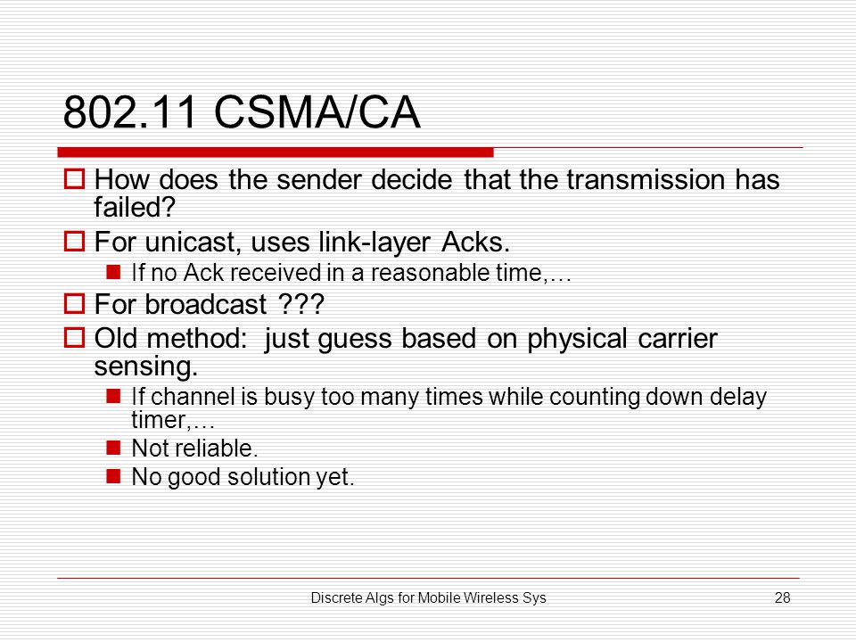 Discrete Algs for Mobile Wireless Sys28 802.11 CSMA/CA  How does the sender decide that the transmission has failed.