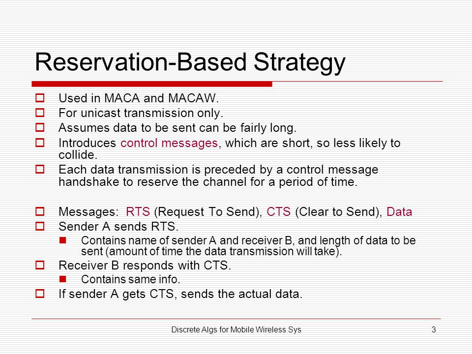 Discrete Algs for Mobile Wireless Sys3 Reservation-Based Strategy  Used in MACA and MACAW.
