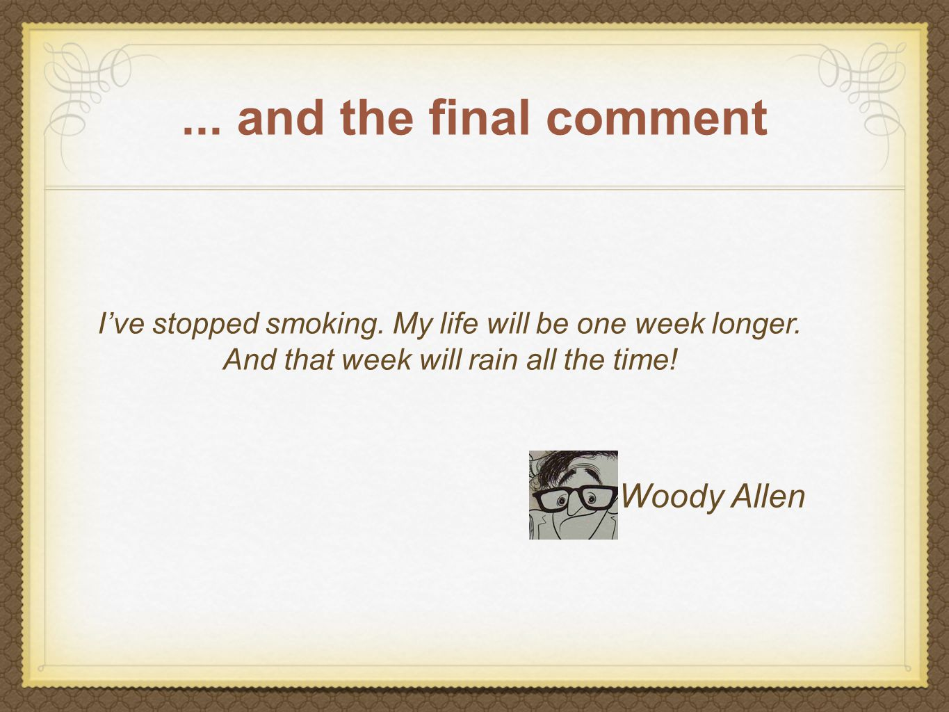 ... and the final comment I've stopped smoking. My life will be one week longer.