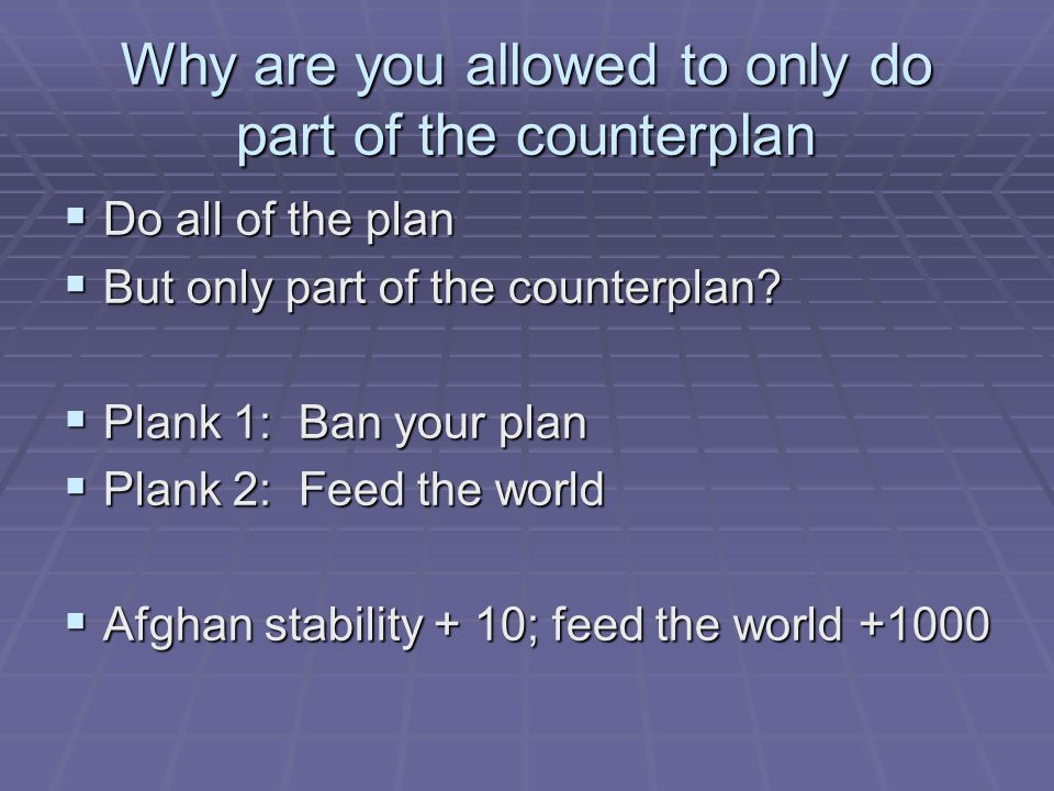 Why are you allowed to only do part of the counterplan  Do all of the plan  But only part of the counterplan.