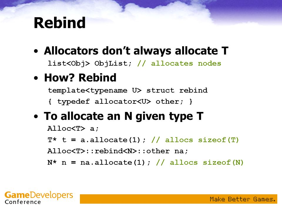 Rebind Allocators don't always allocate T list ObjList; // allocates nodes How.