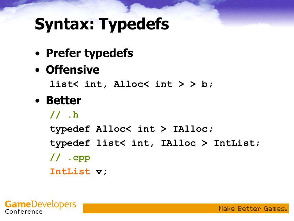 Syntax: Typedefs Prefer typedefs Offensive list > b; Better //.h typedef Alloc IAlloc; typedef list IntList; //.cpp IntList v;