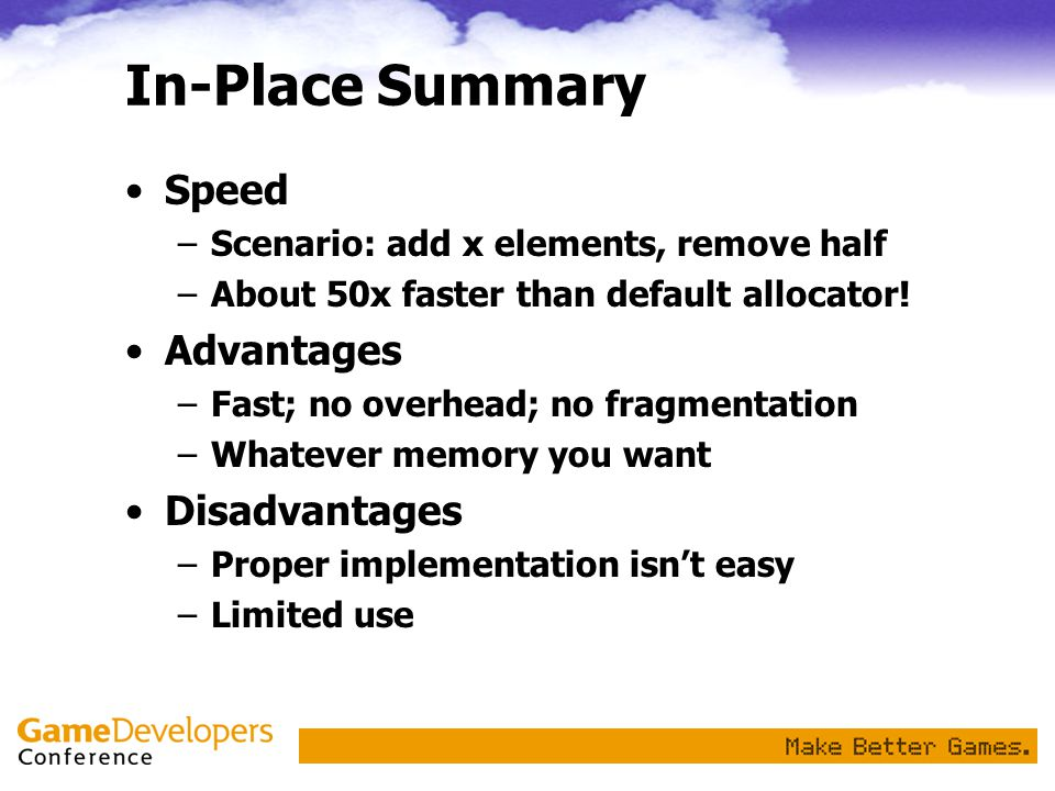 In-Place Summary Speed –Scenario: add x elements, remove half –About 50x faster than default allocator.