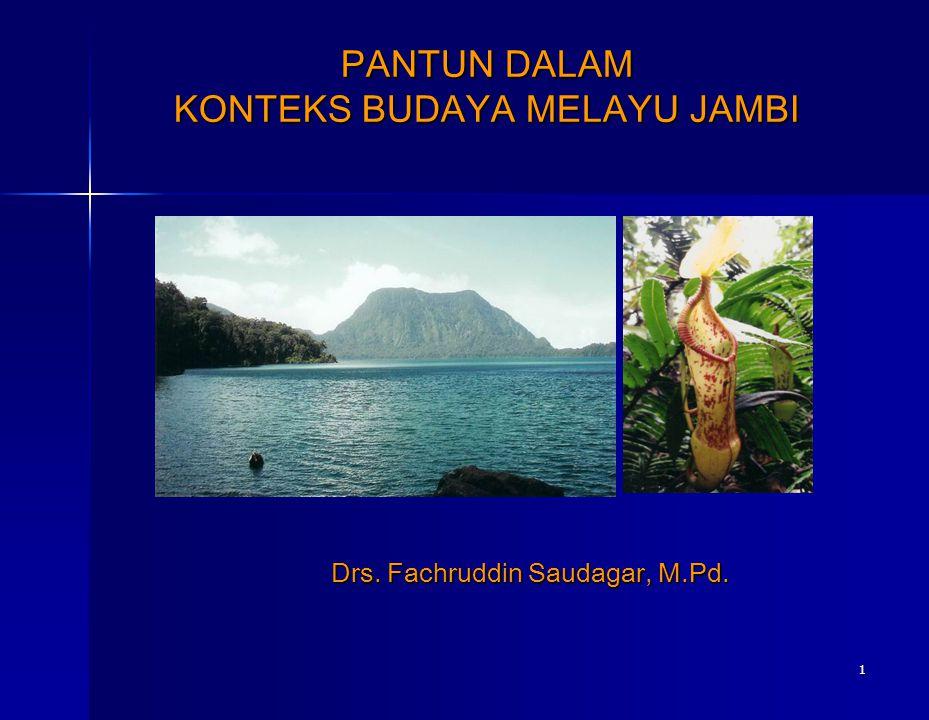 1 PANTUN DALAM KONTEKS BUDAYA MELAYU JAMBI Drs. Fachruddin Saudagar, M.Pd.
