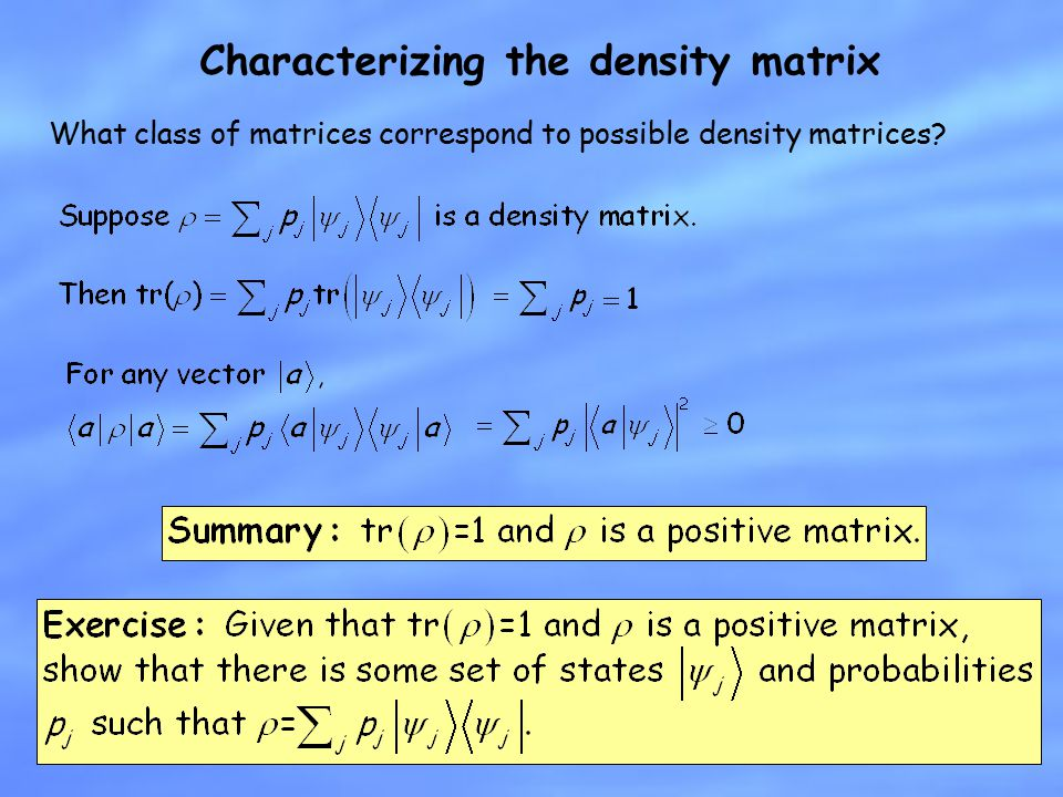 Characterizing the density matrix What class of matrices correspond to possible density matrices?
