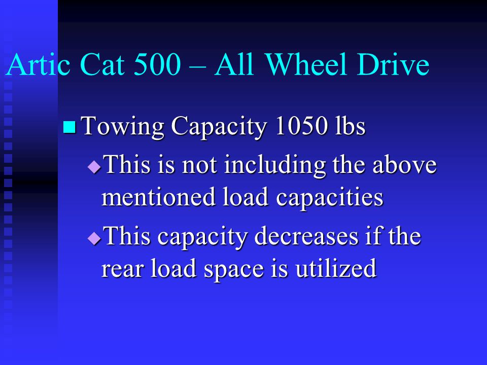 Artic Cat 500 – All Wheel Drive The additional 200 lbs. in this case is for the rider and his or her gear