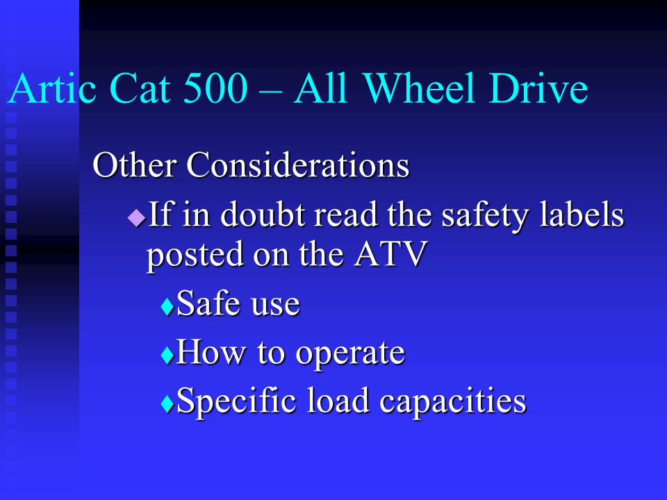 Artic Cat 500 – All Wheel Drive Towing Capacity 1050 lbs Towing Capacity 1050 lbs  This is not including the above mentioned load capacities  This capacity decreases if the rear load space is utilized