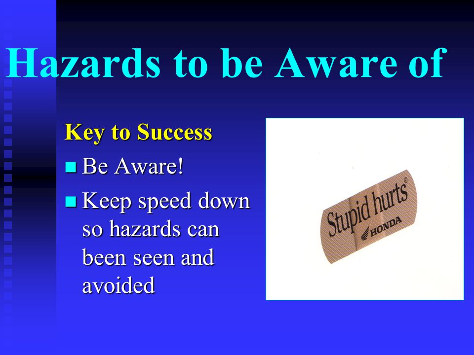 Hazards to be Aware of Key to Success Be Aware.Be Aware.