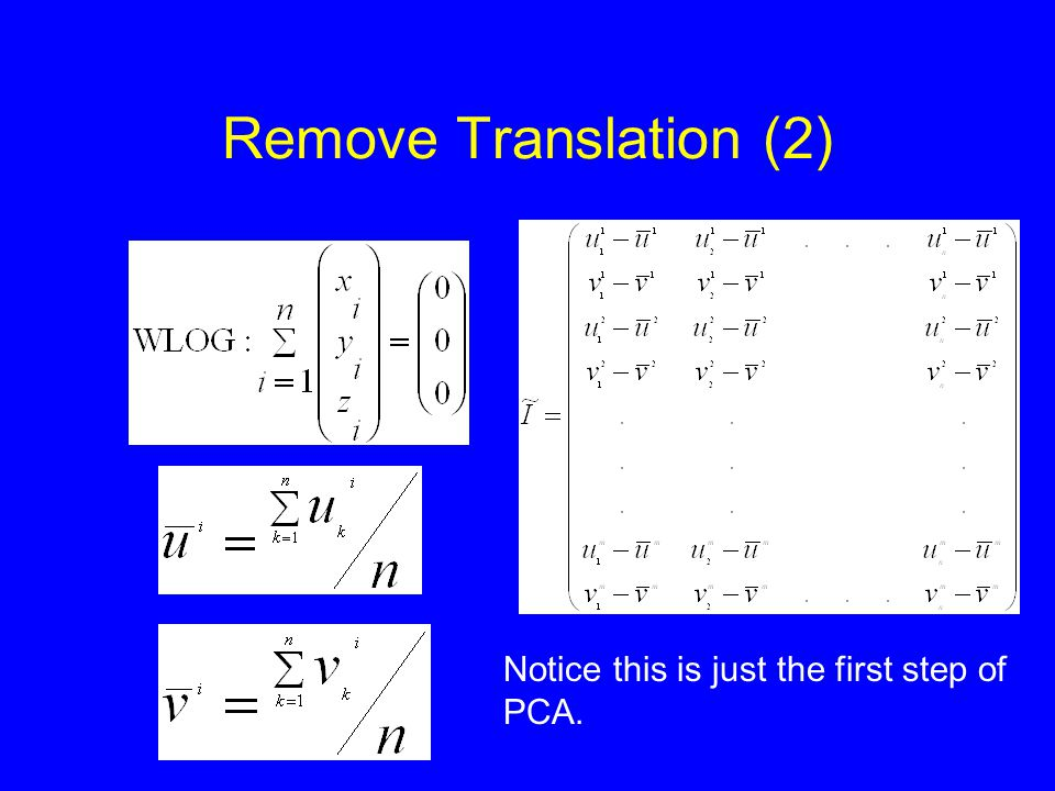 Remove Translation (2) Notice this is just the first step of PCA.