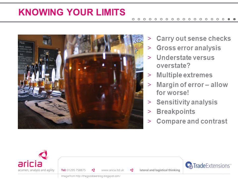 KNOWING YOUR LIMITS >Carry out sense checks >Gross error analysis >Understate versus overstate.